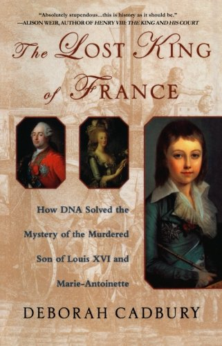 The Lost King of France: How DNA Solved the Mystery of the Murdered Son of Louis…