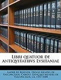 img - for Libri quatuor de antiqvitatibvs Lvsitaniae (Latin Edition) book / textbook / text book