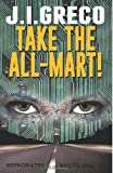 Take the All-Mart!, J. I. Greco, 1461075823