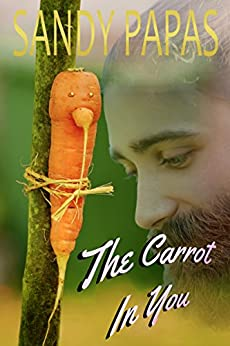The Carrot In You: MM supernatural vegetable shifter gay erotic romance by [Papas, Sandy]