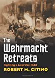 Book cover for The Wehrmacht Retreats: Fighting a Lost War, 1943
