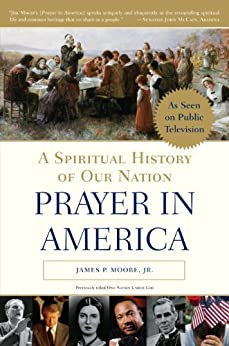 Prayer in America: A Spiritual History of Our Nation by [Moore Jr, James P.]