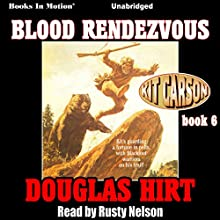 Blood Rendezvous: Kit Carson, Book 6 Audiobook by Douglas Hirt Narrated by Rusty Nelson