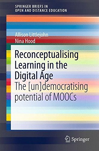 Reconceptualising Learning in the Digital Age: The [Un]democratising Potential of MOOCs (SpringerBriefs in Education)