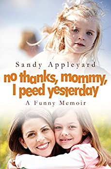 No Thanks, Mommy, I Peed Yesterday: A Funny Memoir (Short Reads Book 3) by [Appleyard, Sandy]
