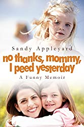 No Thanks, Mommy, I Peed Yesterday: A Funny Memoir (Short Reads Book 3)