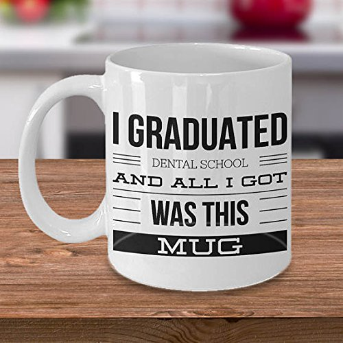 I Graduated Dental School and All I Got Was This Mug Coffee Mug - Dental School Graduation Gifts - Dentist Graduation Gift - Gift for Dentist