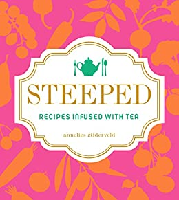 Steeped: Recipes Infused with Tea by [Zijderveld, Annelies]