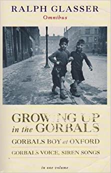 Ralph Glasser Omnibus: Growing Up in the Gorbals: Gorbals Boy at Oxford: Gorbals Voices, Siren Songs