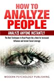 How to Analyze People: Analyze Anyone Instantly: The Best Techniques to Read People like a Book for Increased Influence and Instant Social Leverage ... Human Behavior, Social Mastery, Psychology)