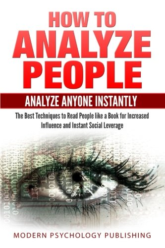 How to Analyze People: Analyze Anyone Instantly: The Best Techniques to Read People like a Book for Increased Influence and Instant Social Leverage ... Human Behavior, Social Mastery, Psychology) by CreateSpace Independent Publishing Platform