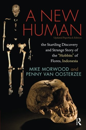 A New Human: The Startling Discovery and Strange Story of the Hobbits of Flores, Indonesia, Updated Paperback Edition