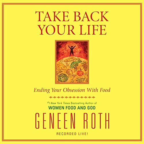 Take Back Your Life: Ending Your Obsession with Food by Simon & Schuster Audio
