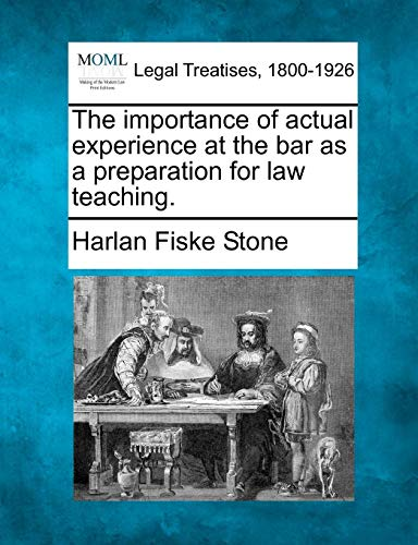 The importance of actual experience at the bar as a preparation for law teaching. ()