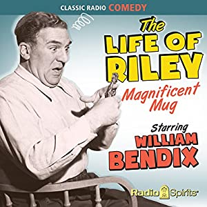 The Life of Riley: Magnificent Mug Radio/TV Program