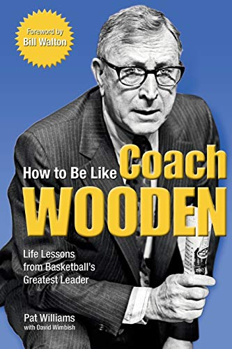 How to Be Like Coach Wooden: Life Lessons from