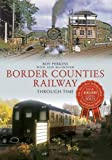 The Border Counties Railway Through Time