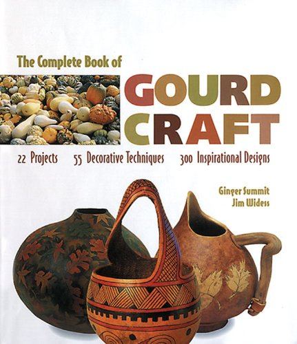 Carving Gourd - The Complete Book Of Gourd Craft: 22 Projects * 55 Decorative Techniques * 300 Inspirational Designs