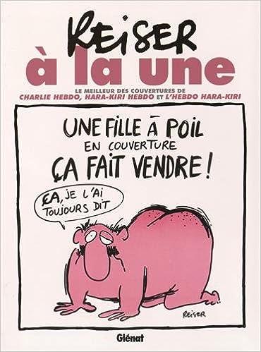 Livre Reiser à la une NE : L'essentiel des couvertures de Charlie Hebdo, Hara-Kiri hebdo et l'hebdo Hara-Kiri pdf, epub