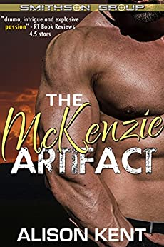 The McKenzie Artifact: A sexy romantic suspense. An ex-military alpha hero. (Smithson Group Book 5) by [Kent, Alison]