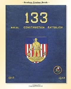 Seabee Cruise Book 133 Naval Construction Battalion 1943-1945: 133 Naval Construction Battalion 1943-1945 by CreateSpace Independent Publishing Platform