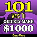 101 Ways To Make $1000 Quickly: A Proven Collection of Income Generating Ideas for Those Who Need Fast Cash: Publishers Gold Award Audiobook by Dan Howe Narrated by Eddie Frierson
