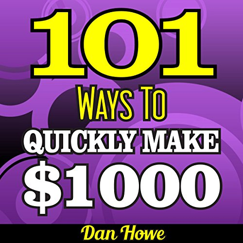 101 Ways To Make $1000 Quickly: A Proven Collection of Income Generating Ideas for Those Who Need Fast Cash: Publishers Gold Award