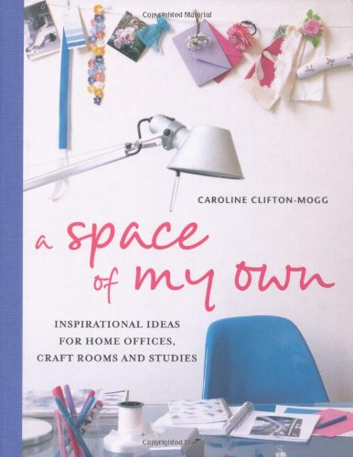 A Space of My Own: Inspirational Ideas for Home Offices, Craft Rooms Studies