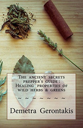The ancient secrets prepper's guide : Healing properties of wild herbs & greens by [Gerontakis, Demetra]