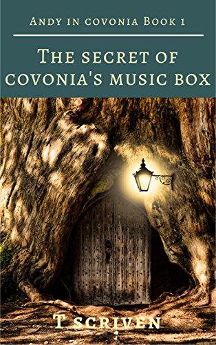 The Secret of Covonia's Music Box: Andy in Covonia Book 1