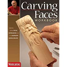 Carving Faces Workbook: Learn to Carve Facial Expressions with the Legendary Harold Enlow (Fox Chapel Publishing) (Detailed Lips, Eyes, Noses, Hair to Add Expressive Life to Your Woodcarvings)