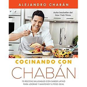 Cocinando con Chabán: 75 recetas saludables con sabor latino para lograr y mantener tu peso ideal de Alejandro Chabán | Letras y Latte - Libros en español
