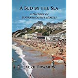 A Bed by the Sea: A History of Bournemouth's Hotelsby Jackie Edwards