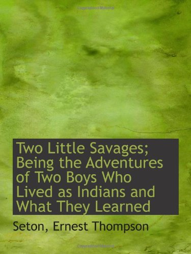 Two Little Savages; Being the Adventures of Two Boys Who Lived as Indians and What They Learned pdf
