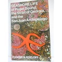 Seashore Life of Puget Sound, the Strait of Georgia, and the San Juan Archipelago by Eugene N. Kozloff (1974-06-01)