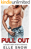 PULL OUT: A Secret Baby Sports Romance
