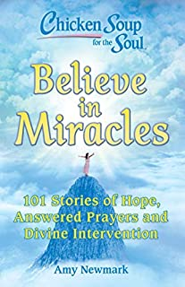 Book Cover: Chicken Soup for the Soul: Believe in Miracles: 101 Stories of Hope, Answered Prayers and Divine Intervention