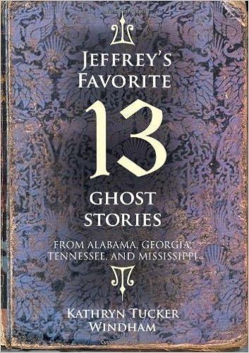 Lataa ilmaisia e-kirjoja tietokoneelle Jeffrey's Favorite 13 Ghost Stories: From Alabama, Georgia, Tennessee, and Mississippi by Kathryn Tucker Windham PDF