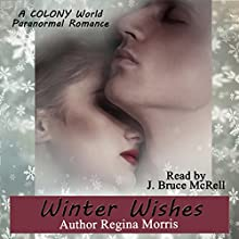 Winter Wishes: Colony World, Book 1 Audiobook by Regina Morris Narrated by J. Bruce McRell