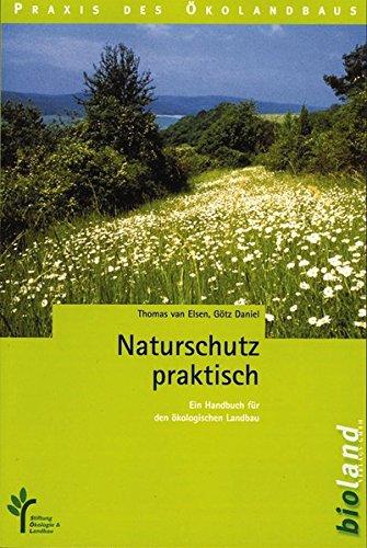 Naturschutz praktisch: Ein Handbuch für den ökologischen Landbau (Praxis des Öko-Landbaus)