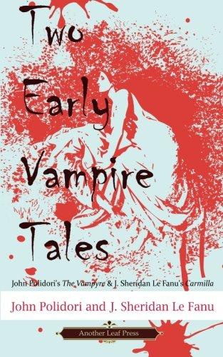 Two Early Vampire Tales: John Polidori's The Vampyre & J. Sheridan Le Fanu's Carmilla