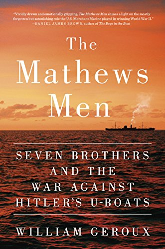 The Mathews Men: Seven Brothers and the War Against Hitler's U-boats by [Geroux, William]