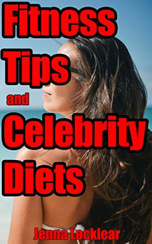 Salubriousness Tips and Celebrity Diets: Healthy Living with Healthy Workouts. Workout Tips and Tricks for Men and Women