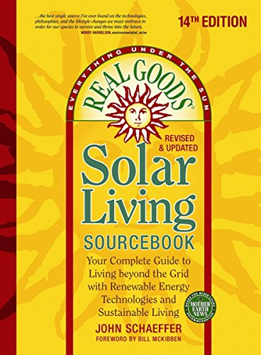 (Real Goods Solar Living Sourcebook: Your Complete Guide to Living beyond the Grid with Renewable Energy Technologies and Sustainable Living - 14th ... and Updated (Everything Under the)