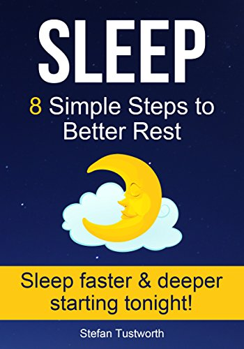 Sleep: 8 Simple Steps to Better Rest (Sleep Better, Insomnia, Sleep Help, Sleep Secrets)