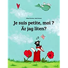 Je suis petite, moi ? Är jag liten?: Un livre d'images pour les enfants (Edition bilingue français-suédois) (French Edition)