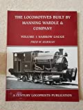 Locomotives Built by Manning Wardle and Company: Narrow Gauge v. 1