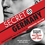 Secret Germany: Stauffenberg and the True Story of Operation Valkyrie | Michael Baigent,Richard Leigh