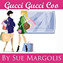 Gucci Gucci Coo Audiobook by Sue Margolis Narrated by Sue Margolis