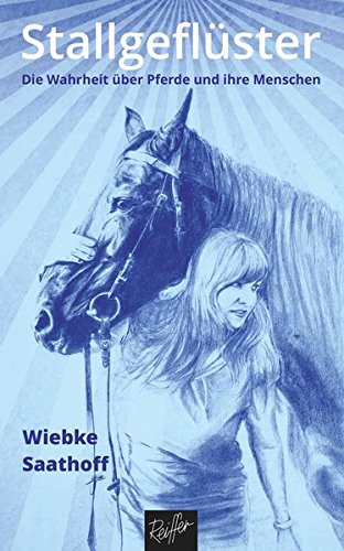 Stallgeflüster: Die Wahrheit über Pferde und ihre Menschen